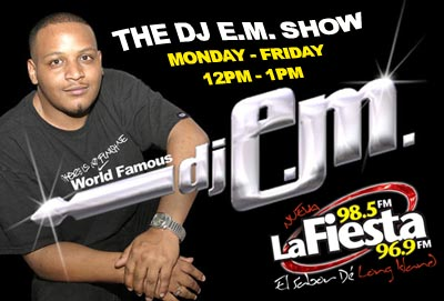 DJ E.M. - Every Saturday on La Nueva Fiesta 98.5FM 12pm-1pm - www.lafiestali.com - www.worldfamousdjem.com